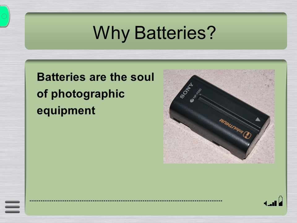 Why Batteries? Batteries are the soul of photographic equipment