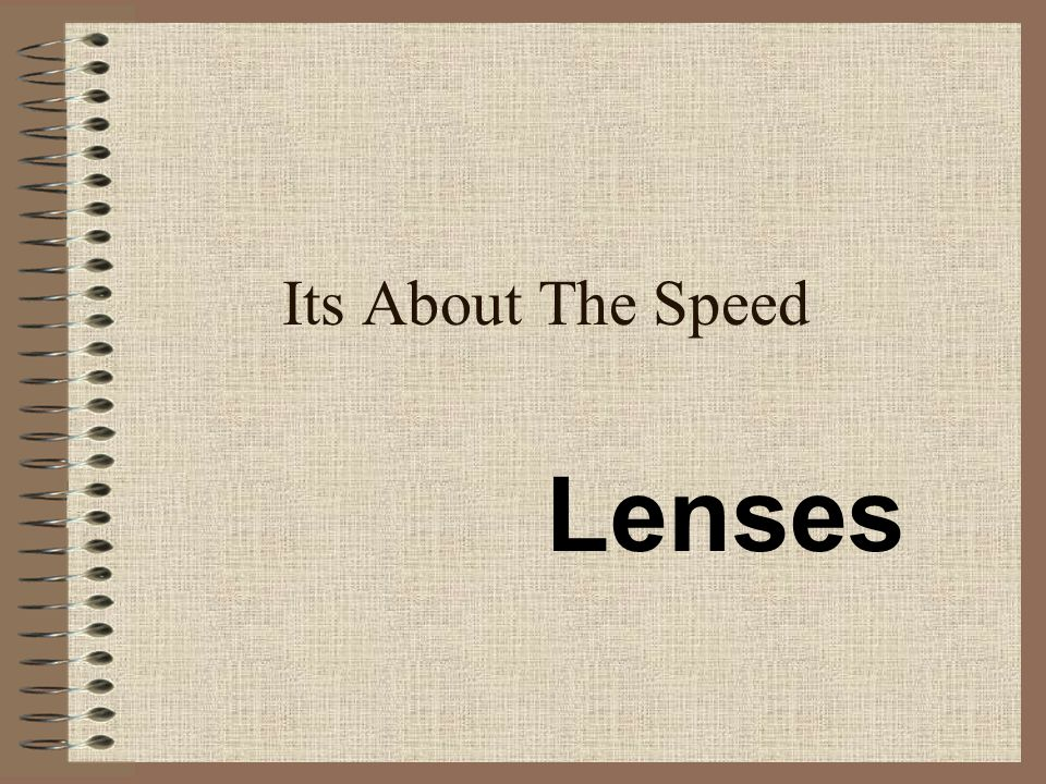 Its About The Speed Lenses