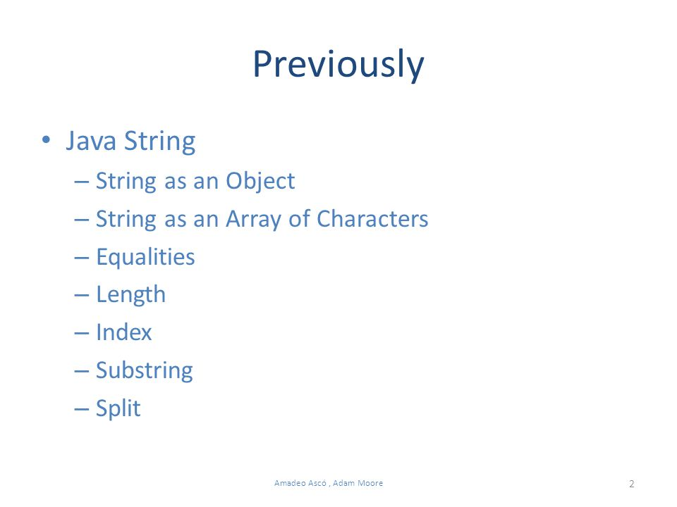 2 Amadeo Ascó, Adam Moore Previously Java String – String as an Object – String as an Array of Characters – Equalities – Length – Index – Substring – Split