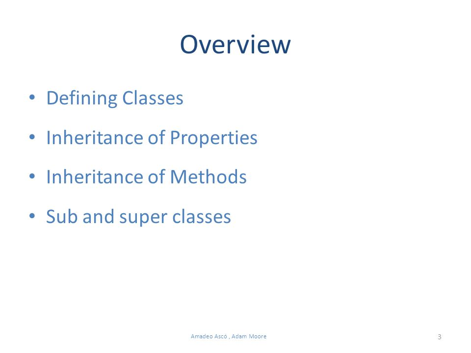 3 Amadeo Ascó, Adam Moore Overview Defining Classes Inheritance of Properties Inheritance of Methods Sub and super classes