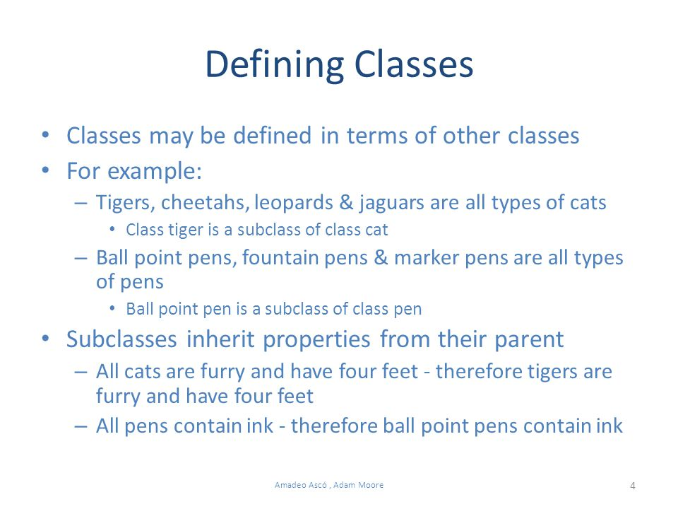 4 Amadeo Ascó, Adam Moore Defining Classes Classes may be defined in terms of other classes For example: – Tigers, cheetahs, leopards & jaguars are al