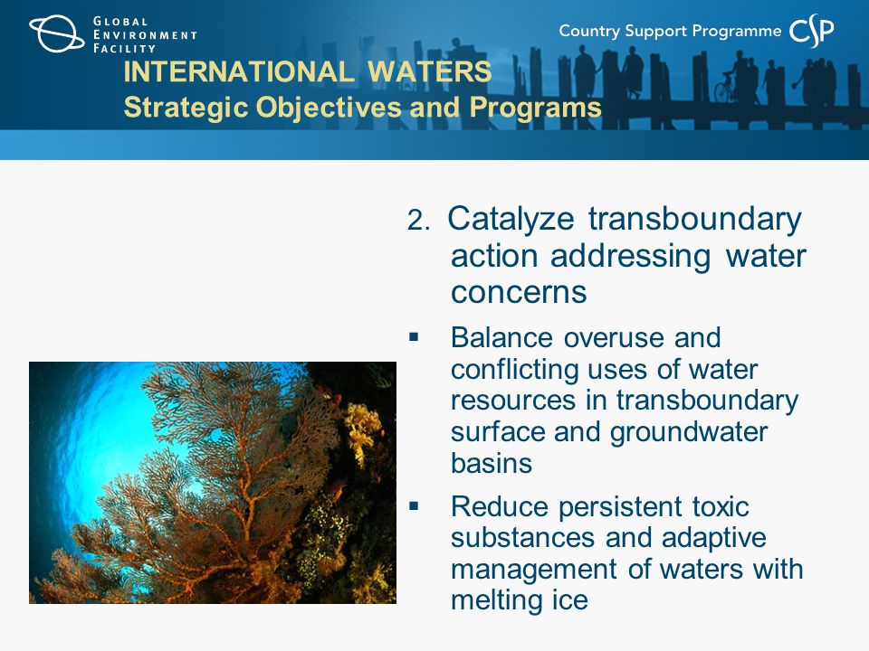 INTERNATIONAL WATERS Strategic Objectives and Programs 2.