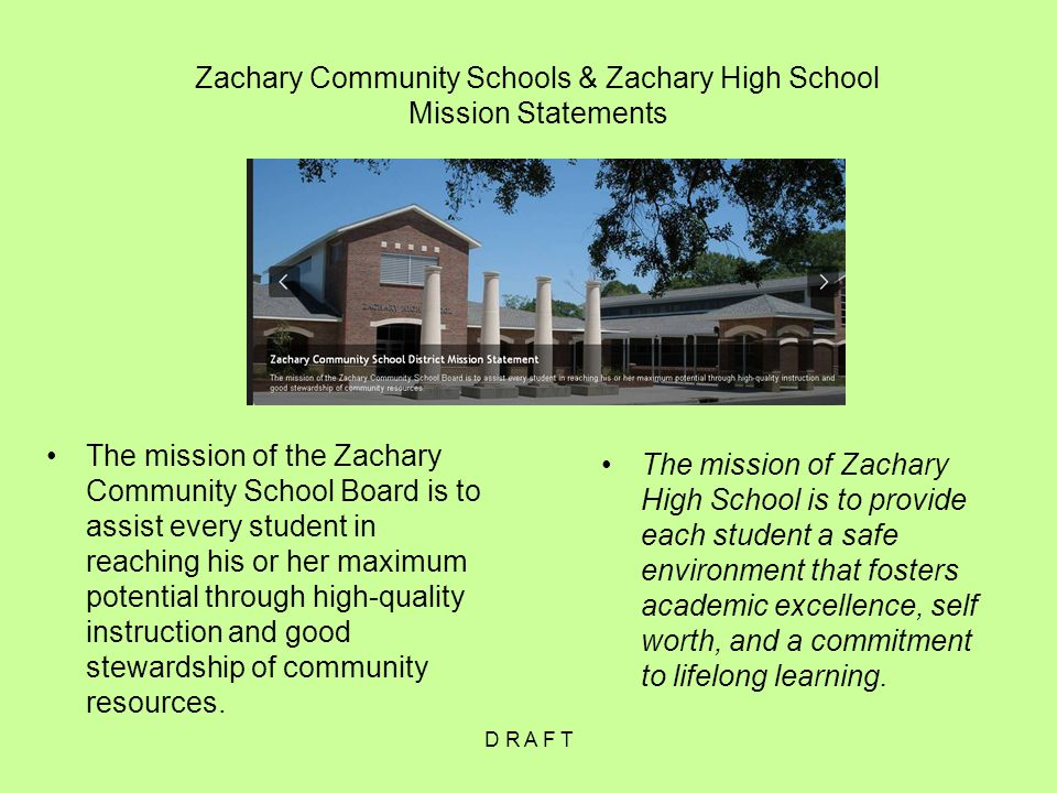 Zachary Community Schools & Zachary High School Mission Statements The mission of the Zachary Community School Board is to assist every student in reaching his or her maximum potential through high-quality instruction and good stewardship of community resources.