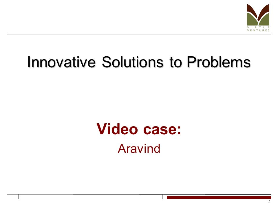 3 Innovative Solutions to Problems Video case: Aravind