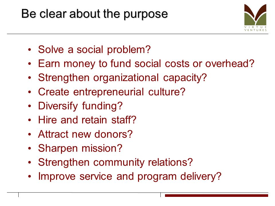 Be clear about the purpose Solve a social problem.