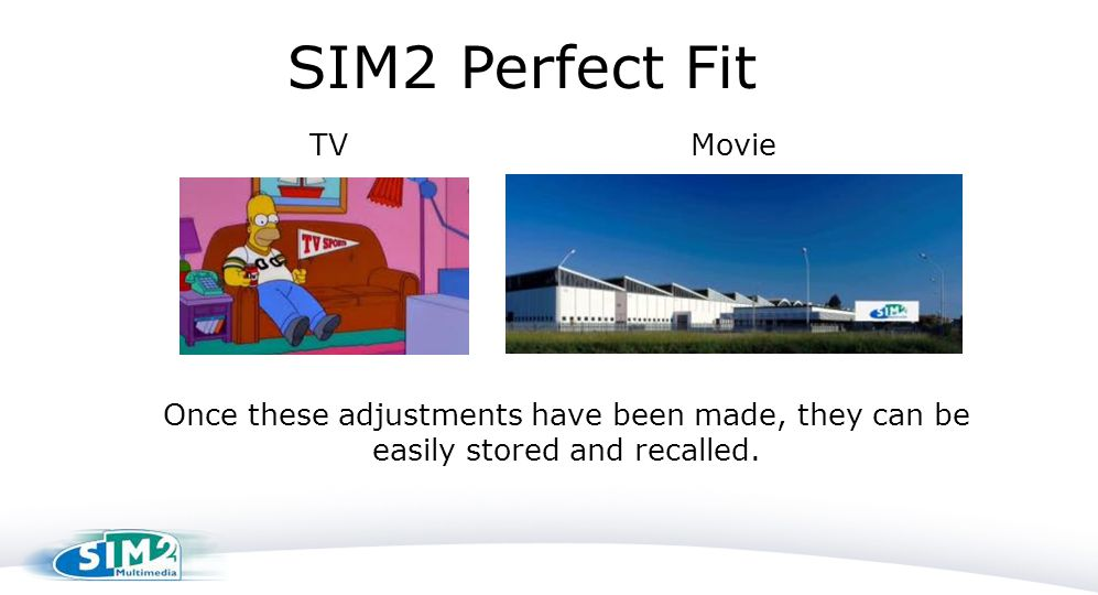 Once these adjustments have been made, they can be easily stored and recalled. SIM2 Perfect Fit TVMovie