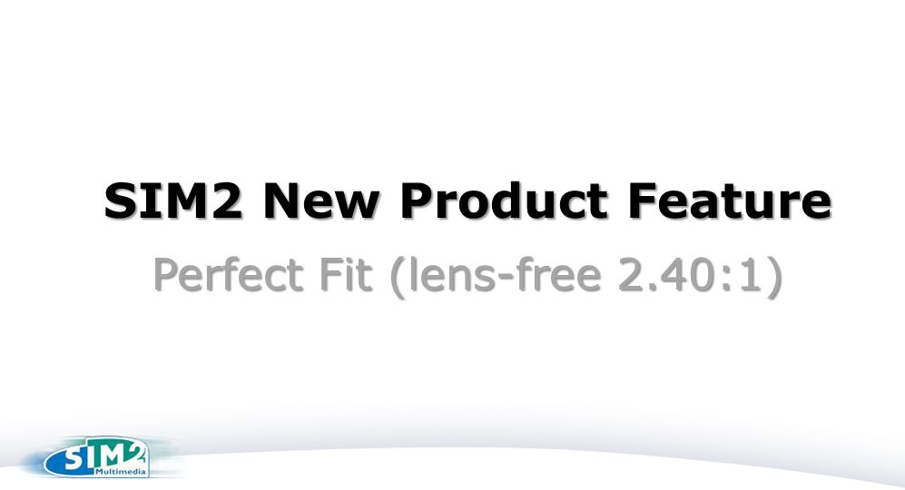 SIM2 New Product Feature Perfect Fit (lens-free 2.40:1)