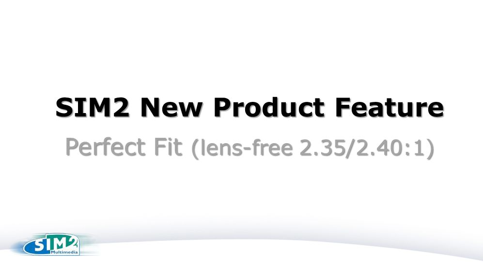 SIM2 New Product Feature Perfect Fit (lens-free 2.35/2.40:1)