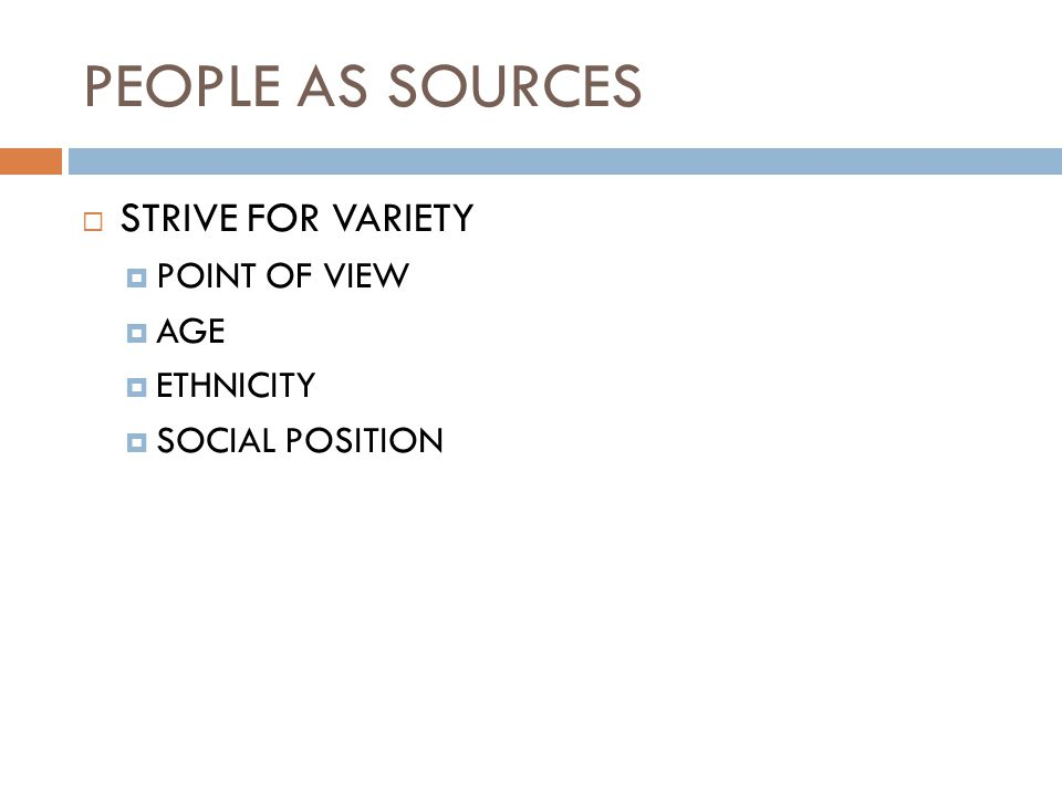 PEOPLE AS SOURCES  STRIVE FOR VARIETY  POINT OF VIEW  AGE  ETHNICITY  SOCIAL POSITION