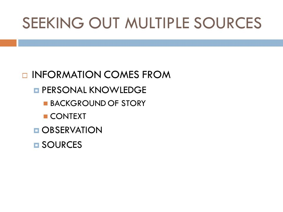 SEEKING OUT MULTIPLE SOURCES  INFORMATION COMES FROM  PERSONAL KNOWLEDGE BACKGROUND OF STORY CONTEXT  OBSERVATION  SOURCES