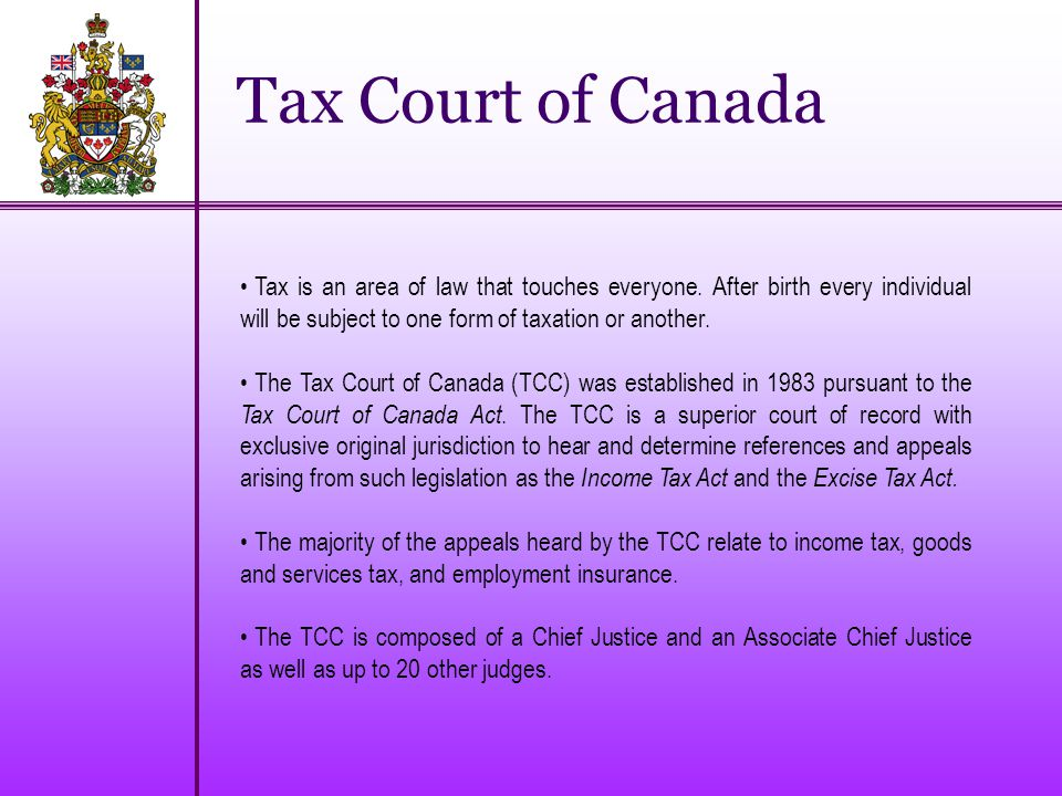Tax Court of Canada Tax is an area of law that touches everyone.