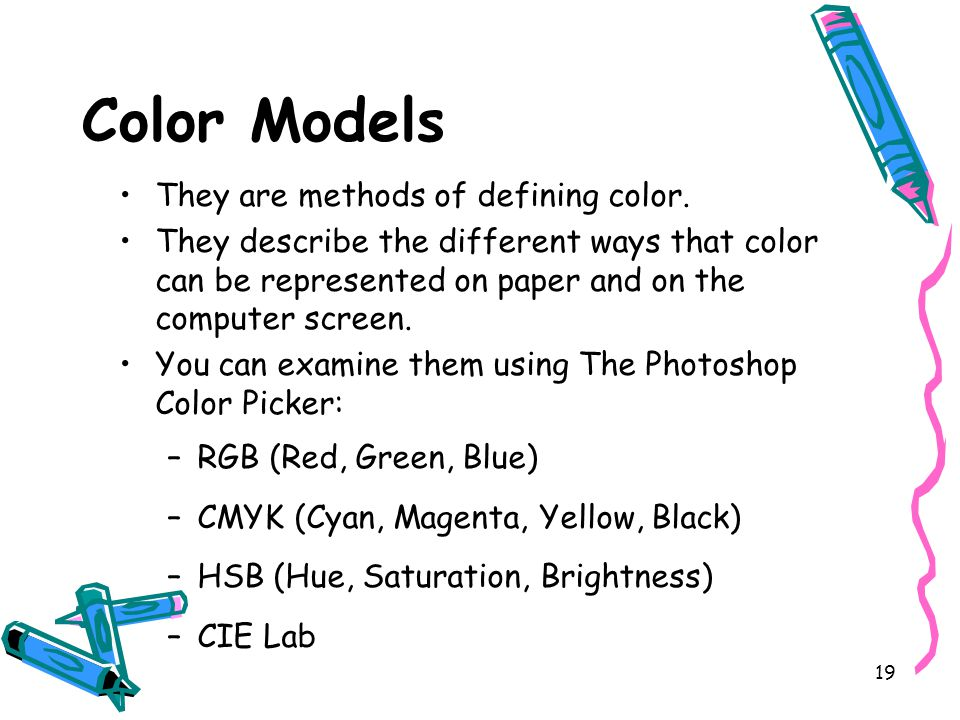 19 Color Models They are methods of defining color.