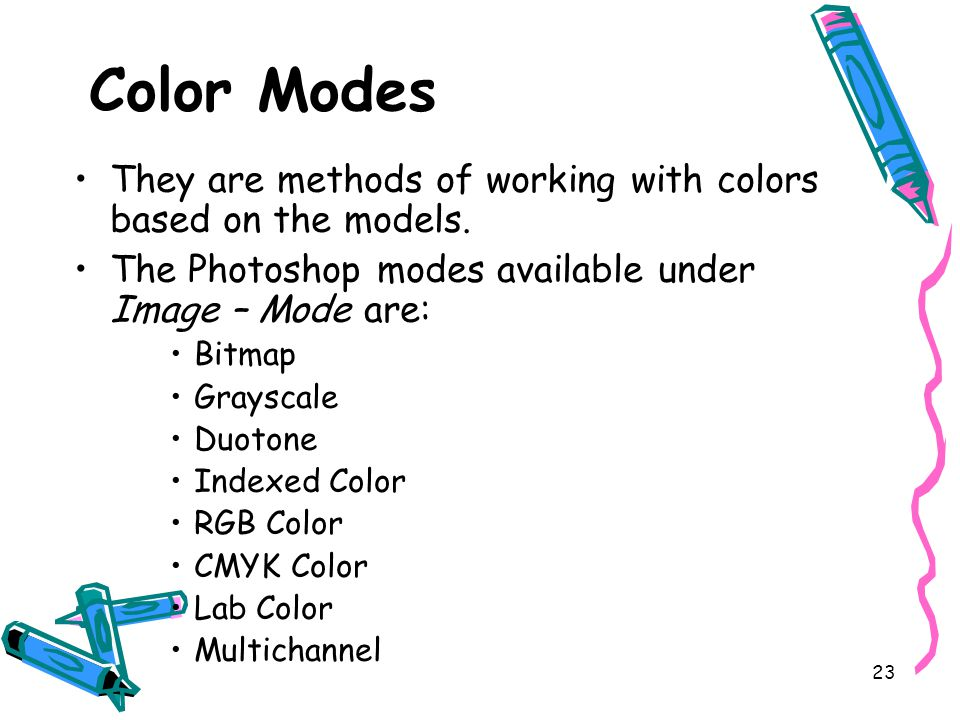 23 Color Modes They are methods of working with colors based on the models.