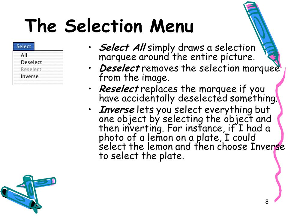 8 The Selection Menu Select All simply draws a selection marquee around the entire picture.