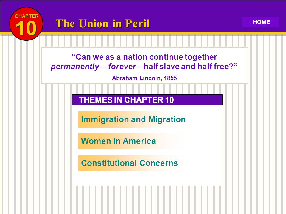 "THEMES IN CHAPTER 10 The Union in Peril 10 CHAPTER Immigration and MigrationWomen in AmericaConstitutional Concerns ""Can we as a nation continue toget"
