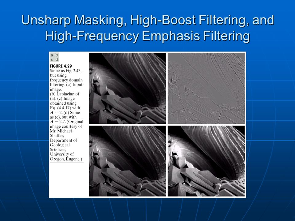 Unsharp Masking, High-Boost Filtering, and High-Frequency Emphasis Filtering