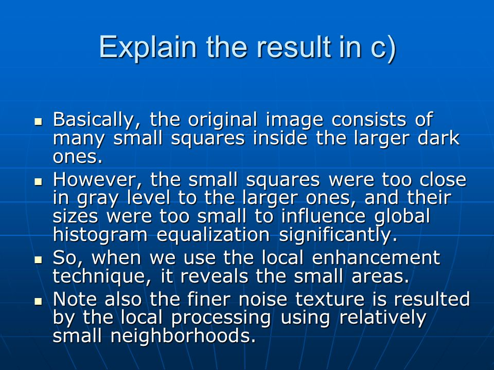 Explain the result in c) Basically, the original image consists of many small squares inside the larger dark ones.