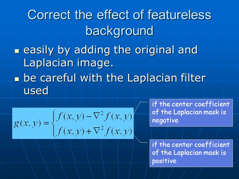 Correct the effect of featureless background easily by adding the original and Laplacian image.