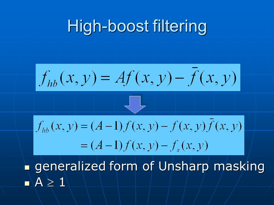 High-boost filtering generalized form of Unsharp masking generalized form of Unsharp masking A  1 A  1