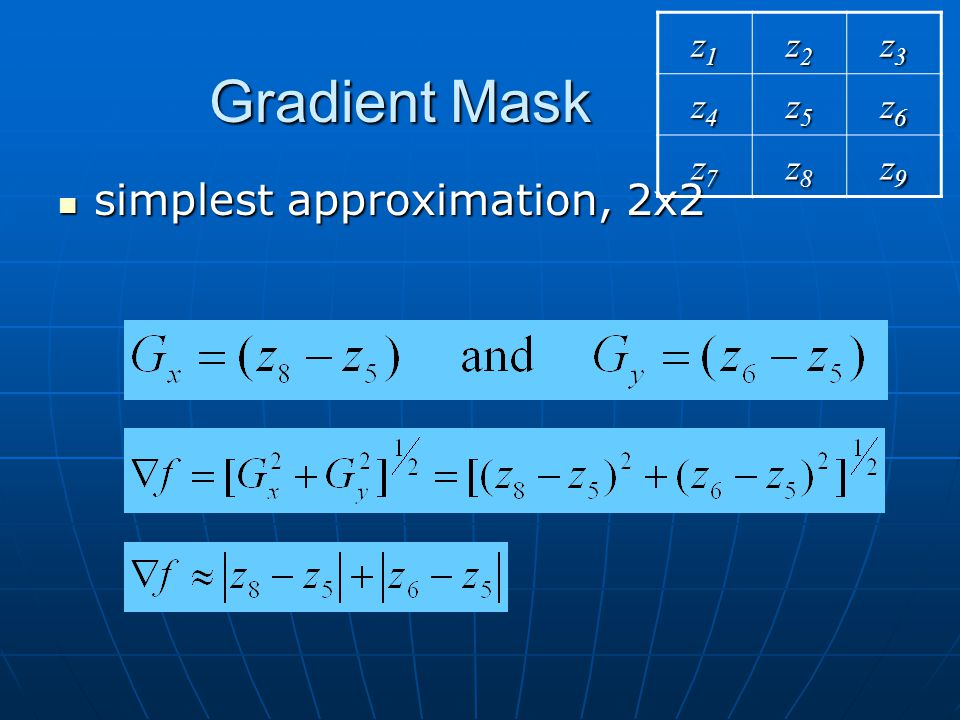 Gradient Mask simplest approximation, 2x2 simplest approximation, 2x2 z1z1z1z1 z2z2z2z2 z3z3z3z3 z4z4z4z4 z5z5z5z5 z6z6z6z6 z7z7z7z7 z8z8z8z8 z9z9z9z9