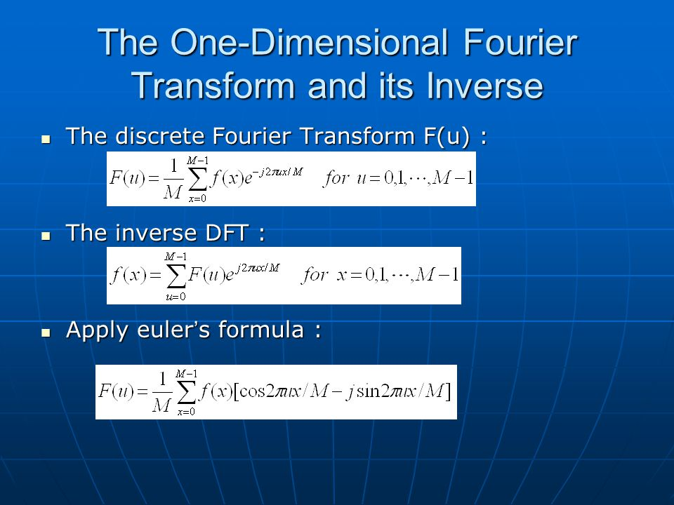 The One-Dimensional Fourier Transform and its Inverse The discrete Fourier Transform F(u) : The discrete Fourier Transform F(u) : The inverse DFT : The inverse DFT : Apply euler ' s formula : Apply euler ' s formula :