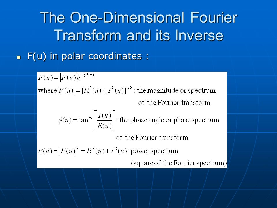 The One-Dimensional Fourier Transform and its Inverse F(u) in polar coordinates : F(u) in polar coordinates :