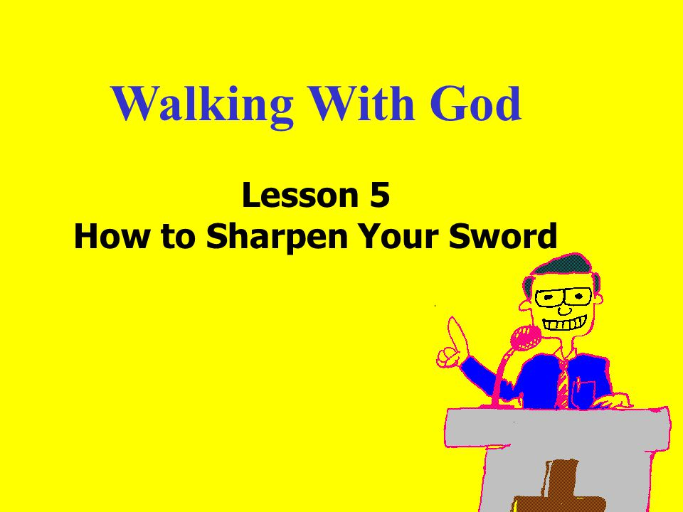 Walking With God Lesson 5 How to Sharpen Your Sword