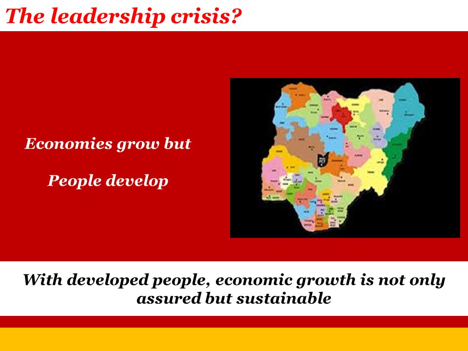 Economies grow but People develop The leadership crisis.