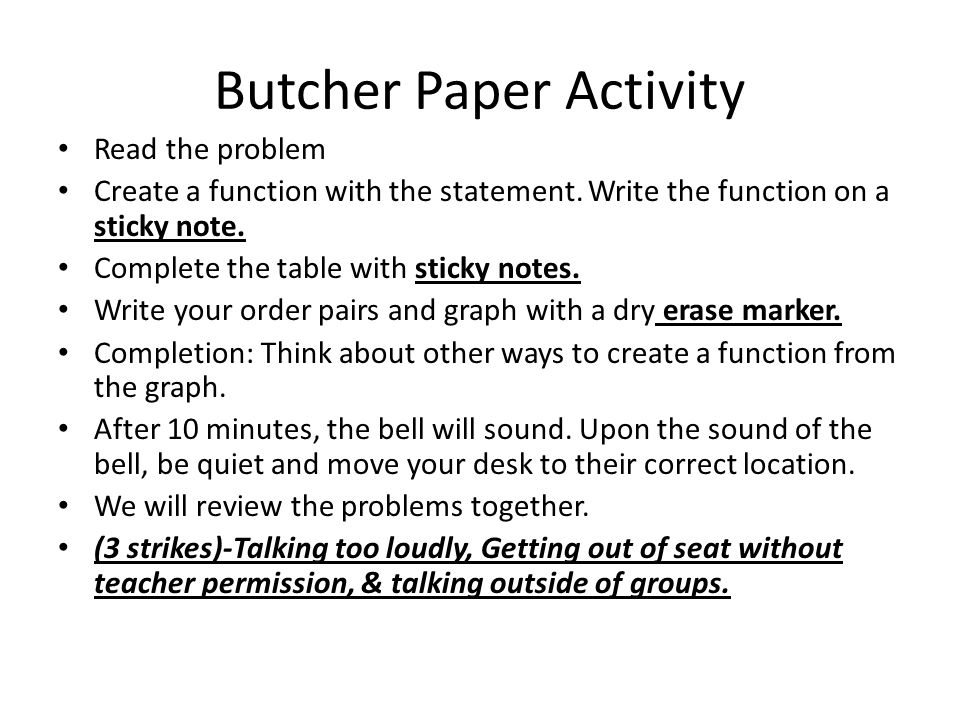 Butcher Paper Activity Read the problem Create a function with the statement. Write the function on a sticky note. Complete the table with sticky note
