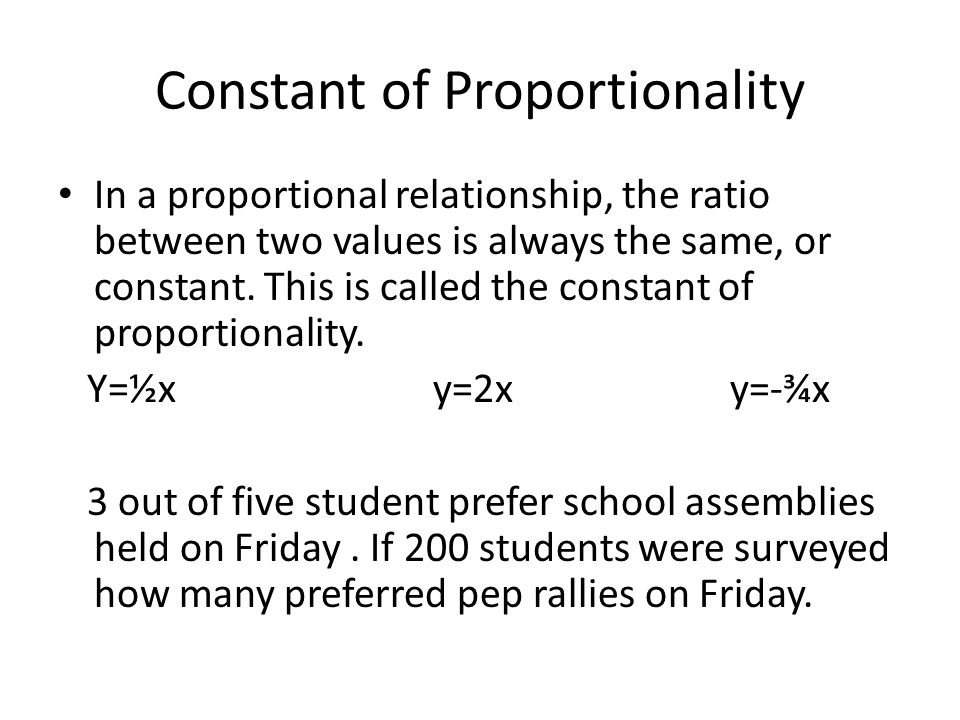 Constant of Proportionality In a proportional relationship, the ratio between two values is always the same, or constant. This is called the constant