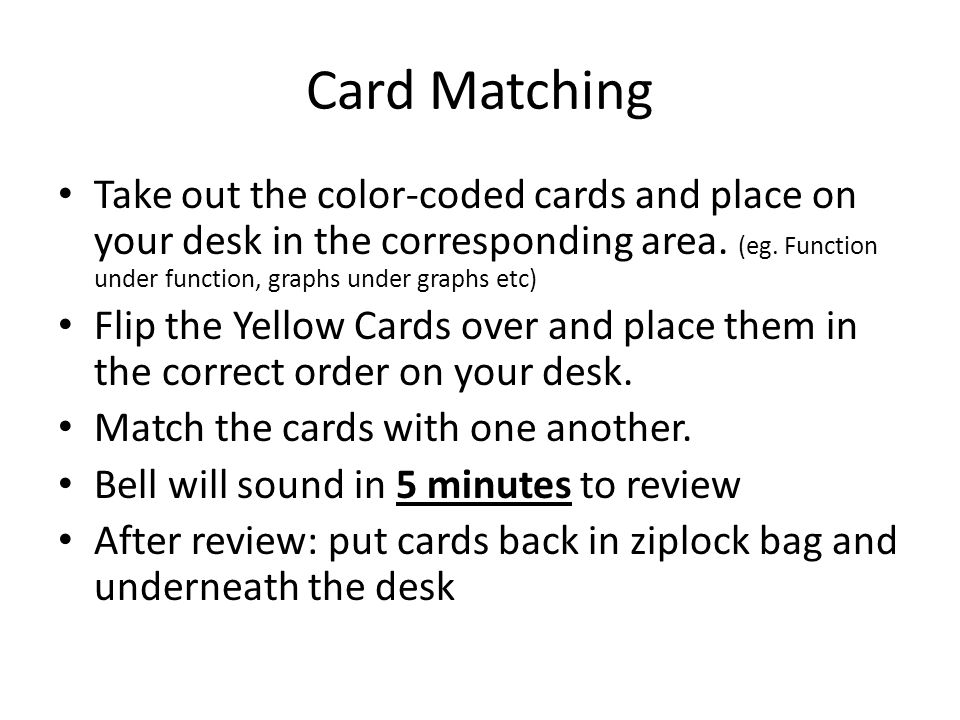 Card Matching Take out the color-coded cards and place on your desk in the corresponding area. (eg. Function under function, graphs under graphs etc)