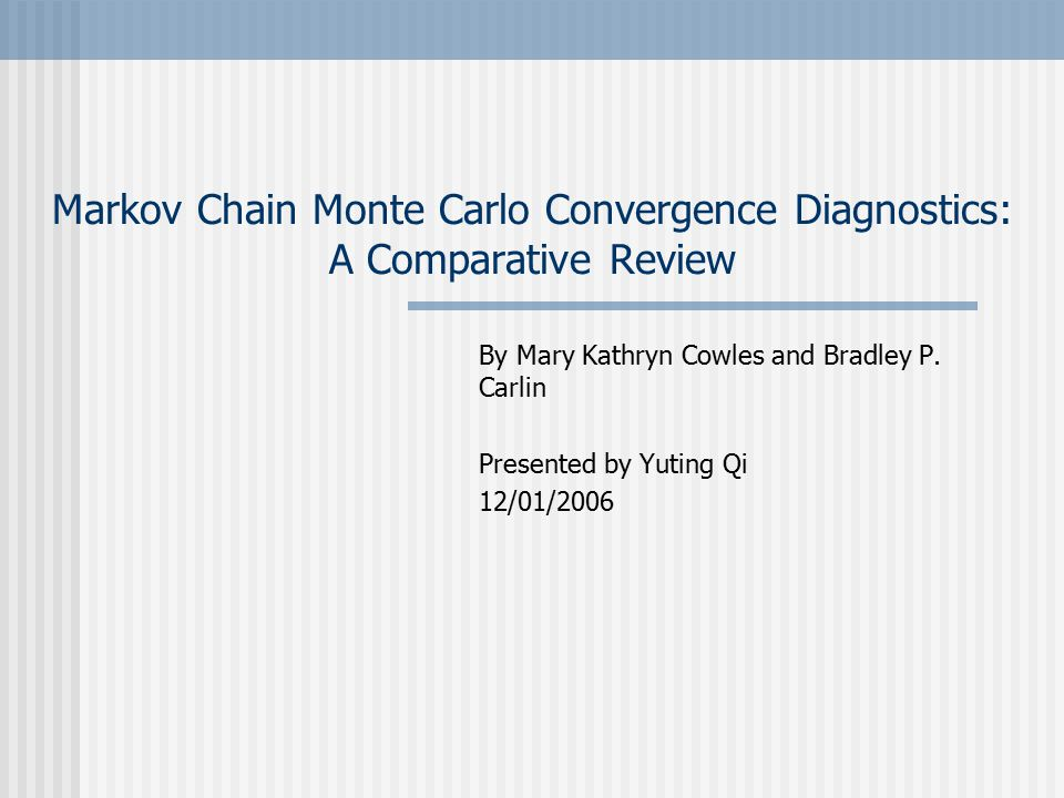 Markov Chain Monte Carlo Convergence Diagnostics: A Comparative Review By Mary Kathryn Cowles and Bradley P.
