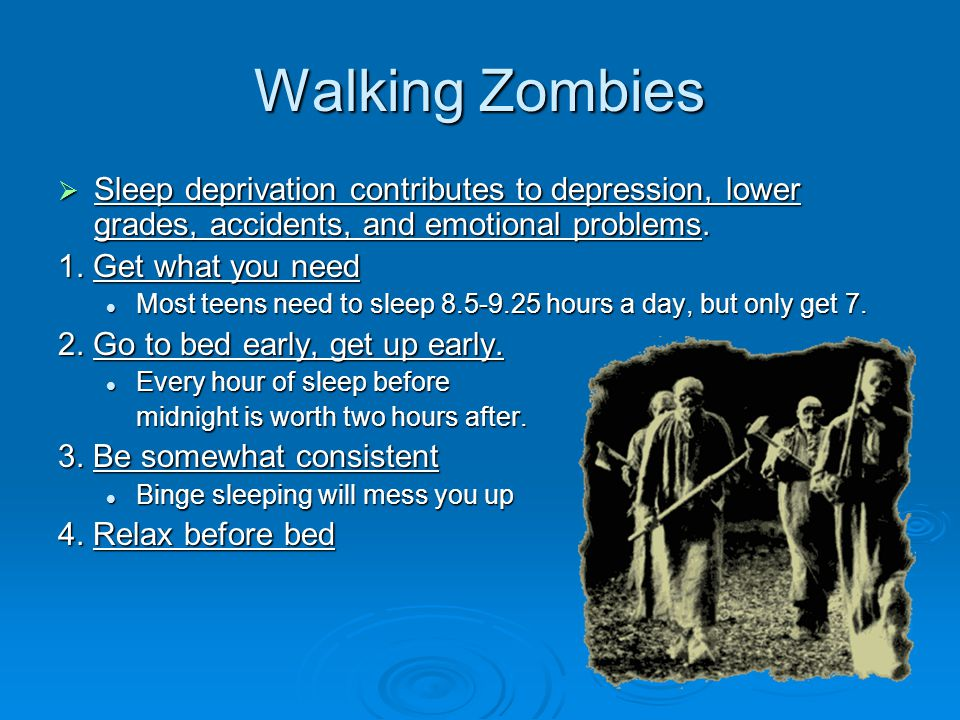 Walking Zombies  Sleep deprivation contributes to depression, lower grades, accidents, and emotional problems.