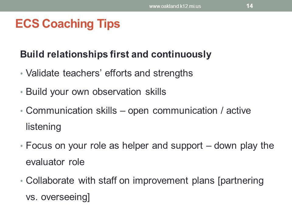 ECS Coaching Tips Build relationships first and continuously Validate teachers' efforts and strengths Build your own observation skills Communication