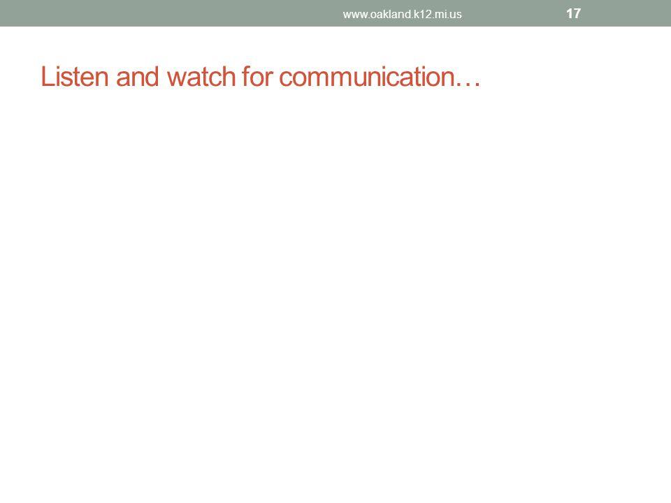Listen and watch for communication… www.oakland.k12.mi.us 17