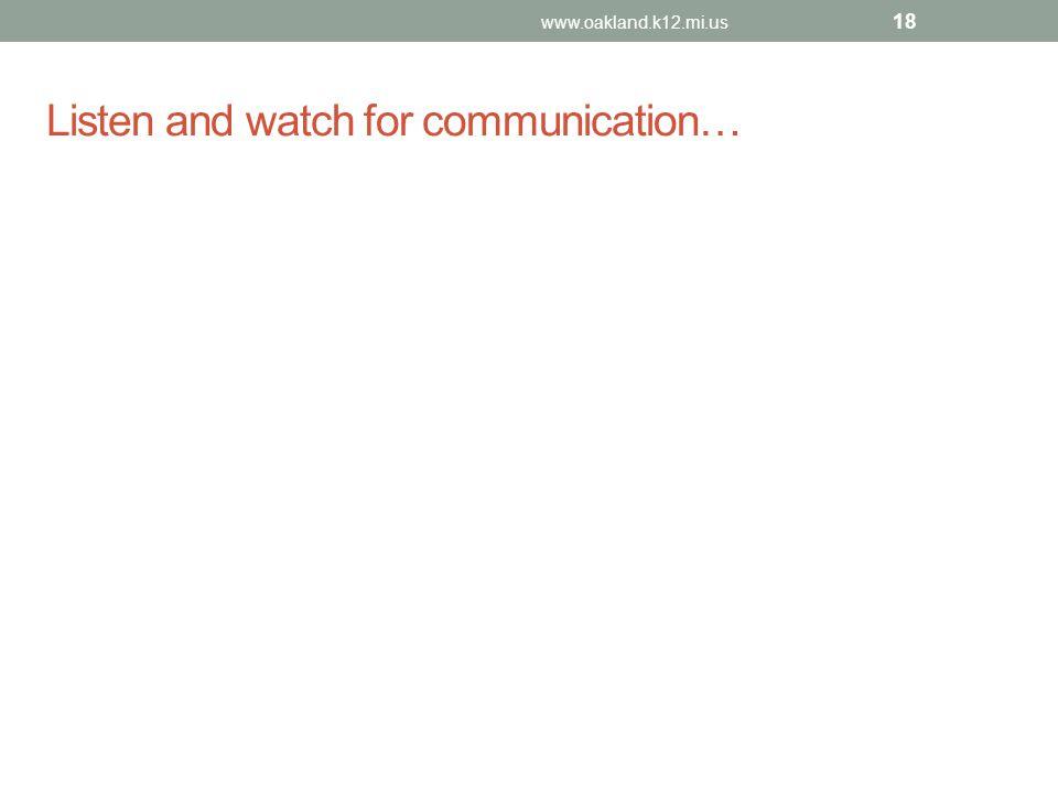 Listen and watch for communication… www.oakland.k12.mi.us 18