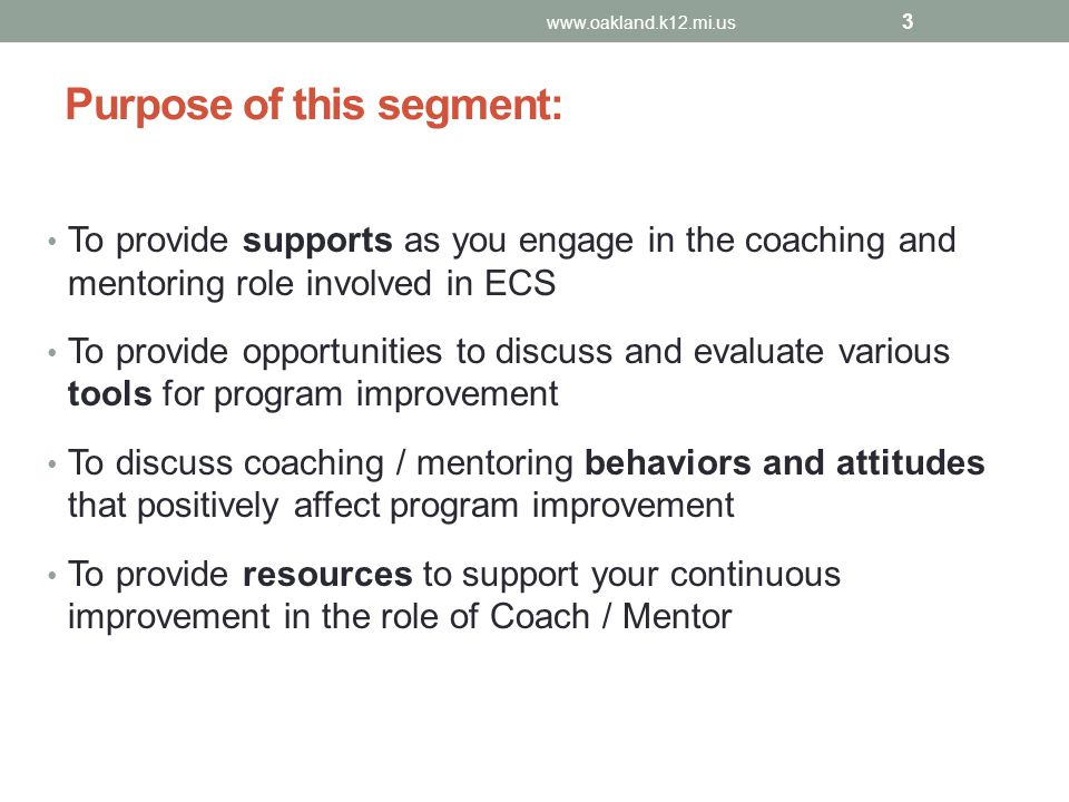 Purpose of this segment: To provide supports as you engage in the coaching and mentoring role involved in ECS To provide opportunities to discuss and