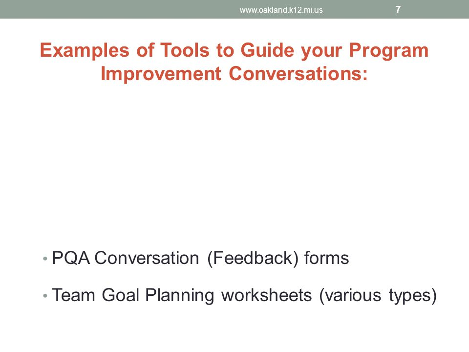 Examples of Tools to Guide your Program Improvement Conversations: PQA Conversation (Feedback) forms Team Goal Planning worksheets (various types) www