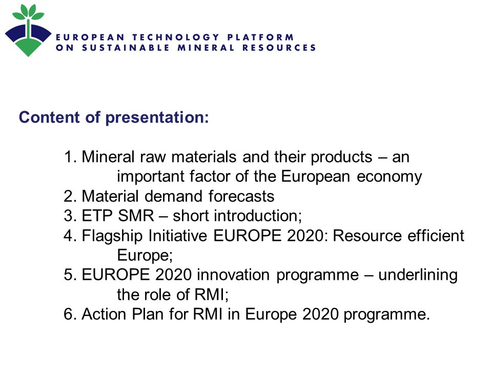 Content of presentation: 1. Mineral raw materials and their products – an important factor of the European economy 2. Material demand forecasts 3. ETP