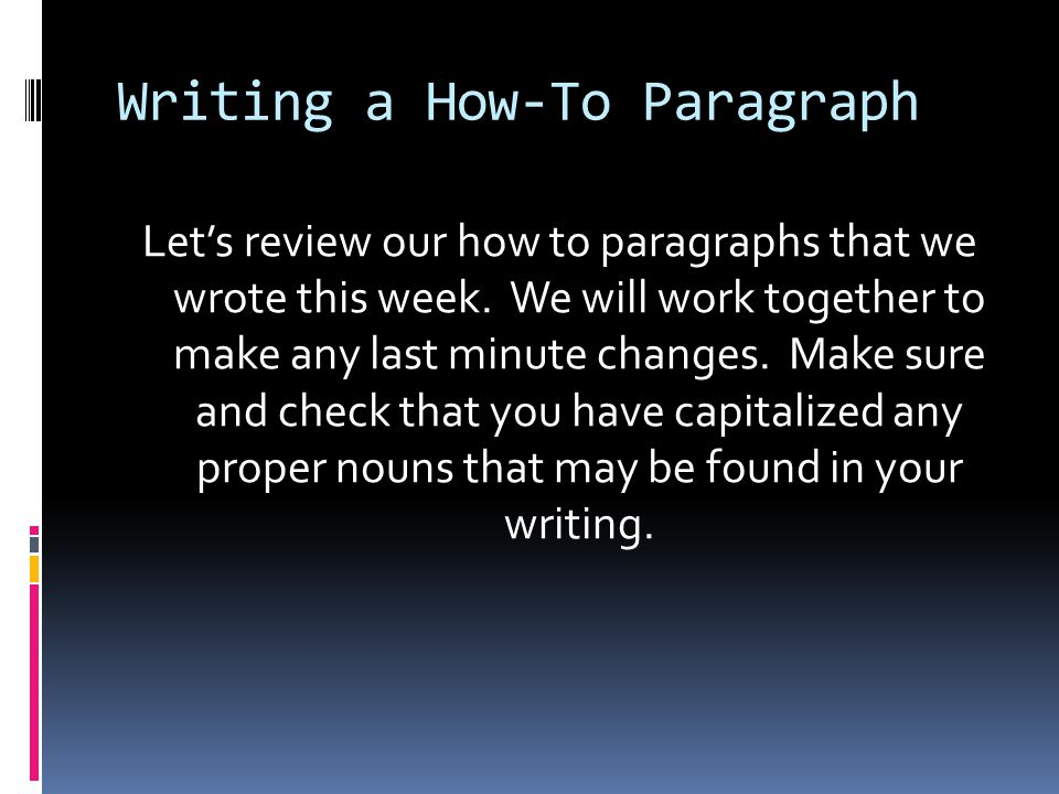Writing a How-To Paragraph Let's review our how to paragraphs that we wrote this week.