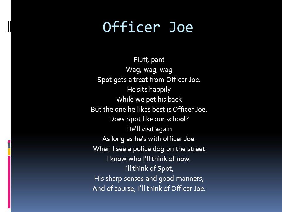 Officer Joe Fluff, pant Wag, wag, wag Spot gets a treat from Officer Joe.