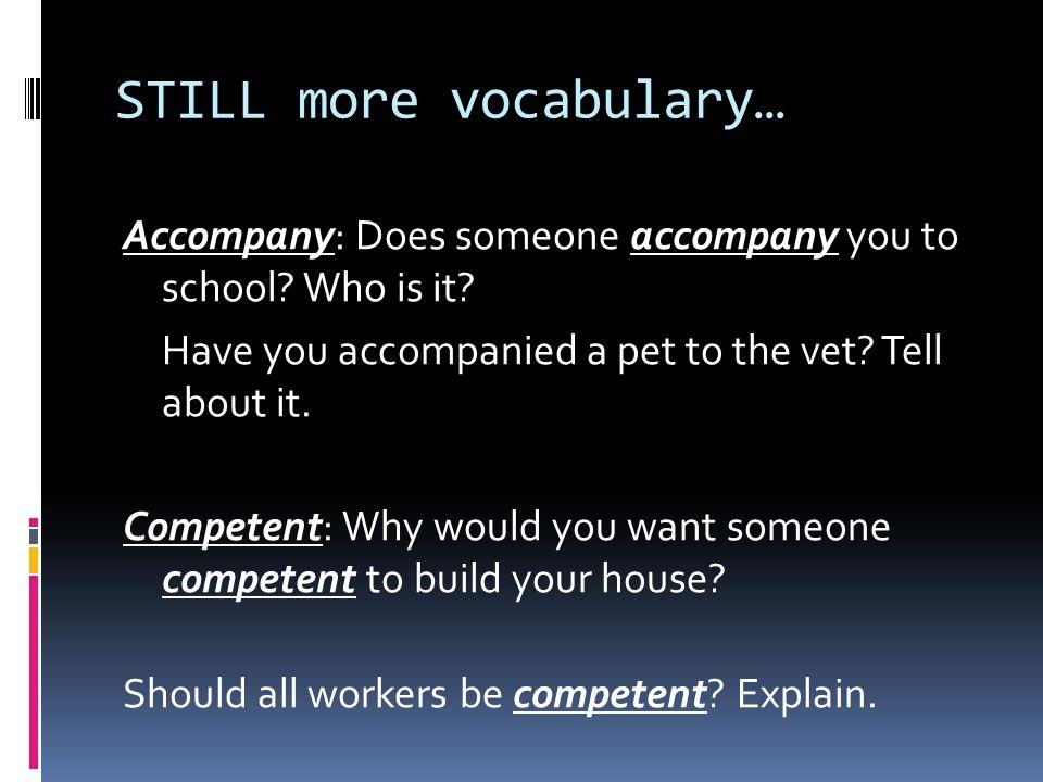 STILL more vocabulary… Accompany: Does someone accompany you to school.