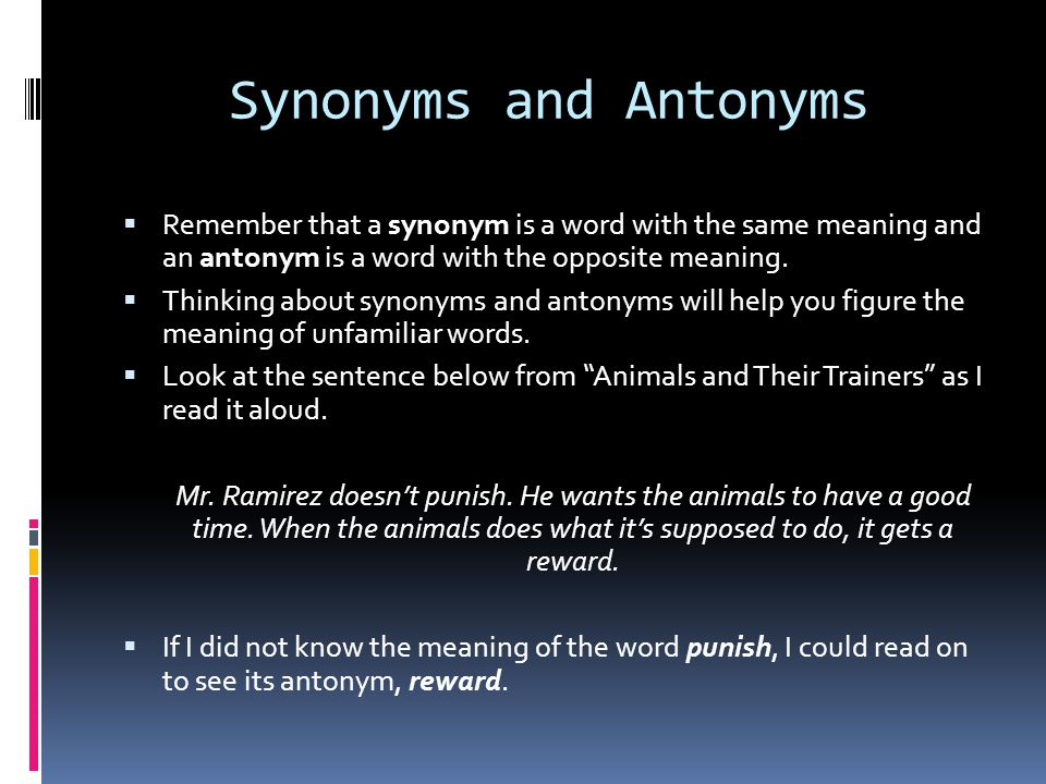 Synonyms and Antonyms  Remember that a synonym is a word with the same meaning and an antonym is a word with the opposite meaning.