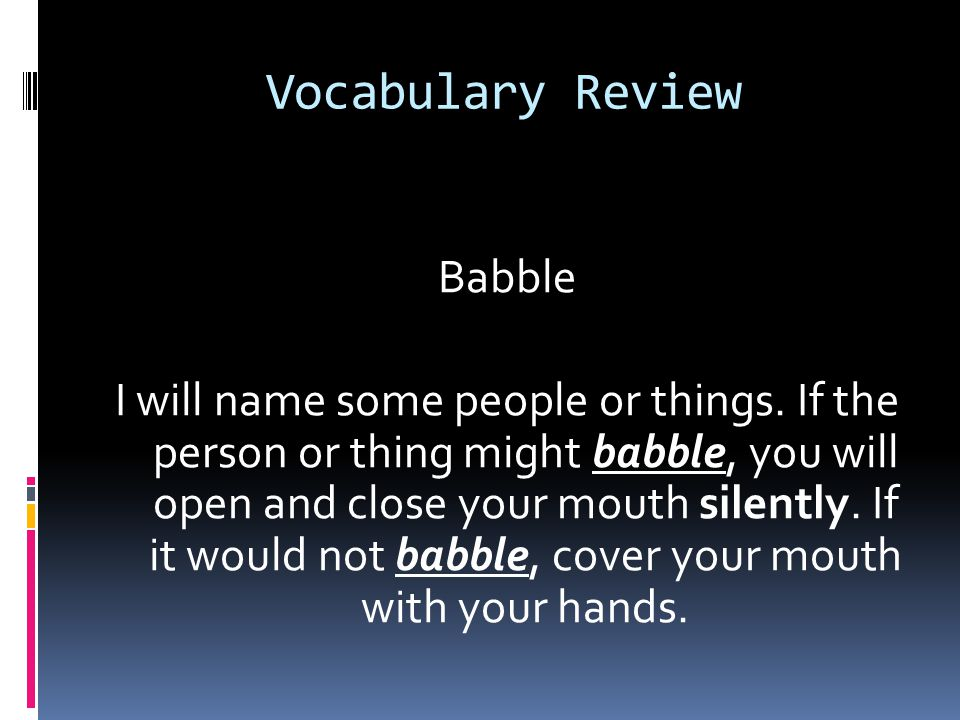 Vocabulary Review Babble I will name some people or things.