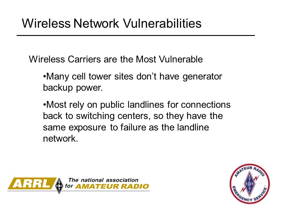 Wireless Network Vulnerabilities Wireless Carriers are the Most Vulnerable Many cell tower sites don't have generator backup power.