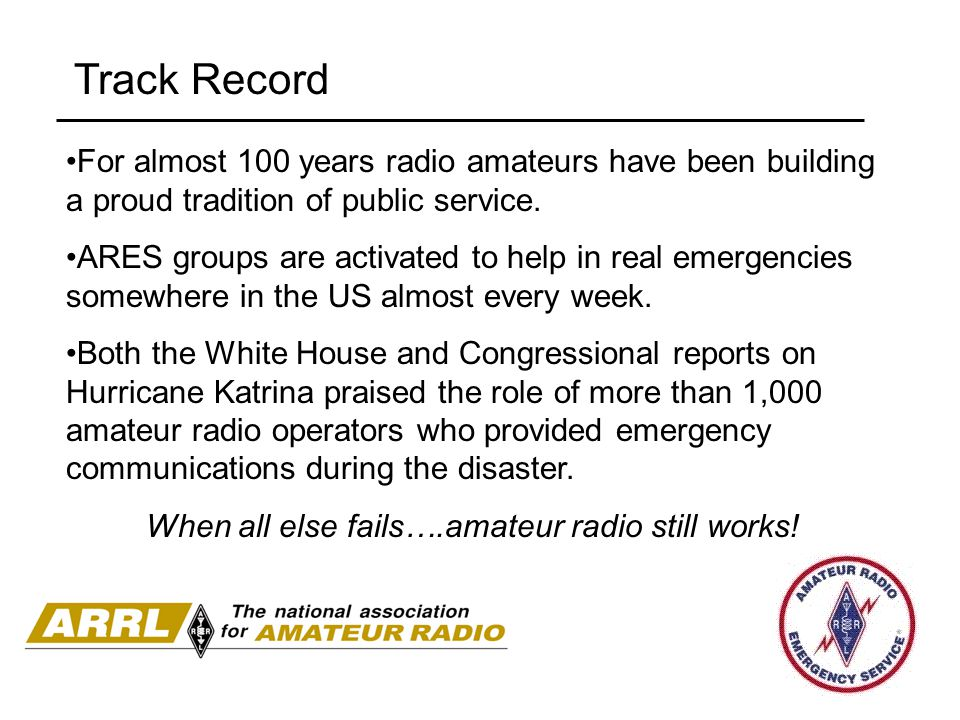 Track Record For almost 100 years radio amateurs have been building a proud tradition of public service.