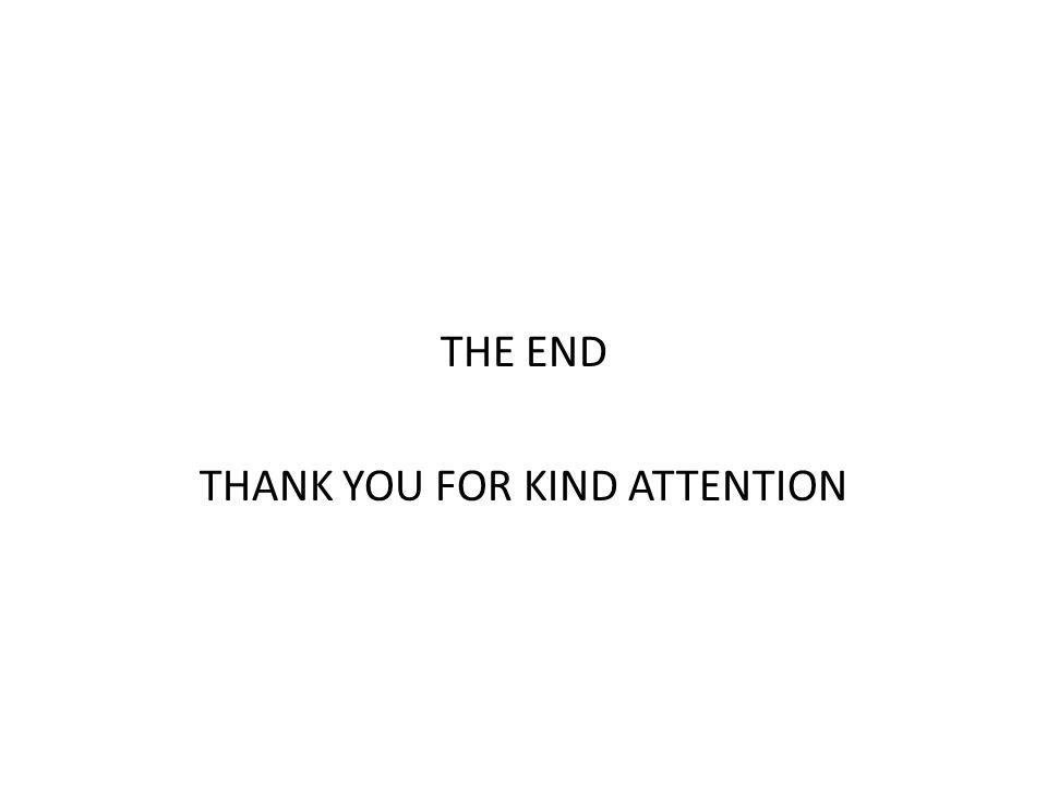 THE END THANK YOU FOR KIND ATTENTION