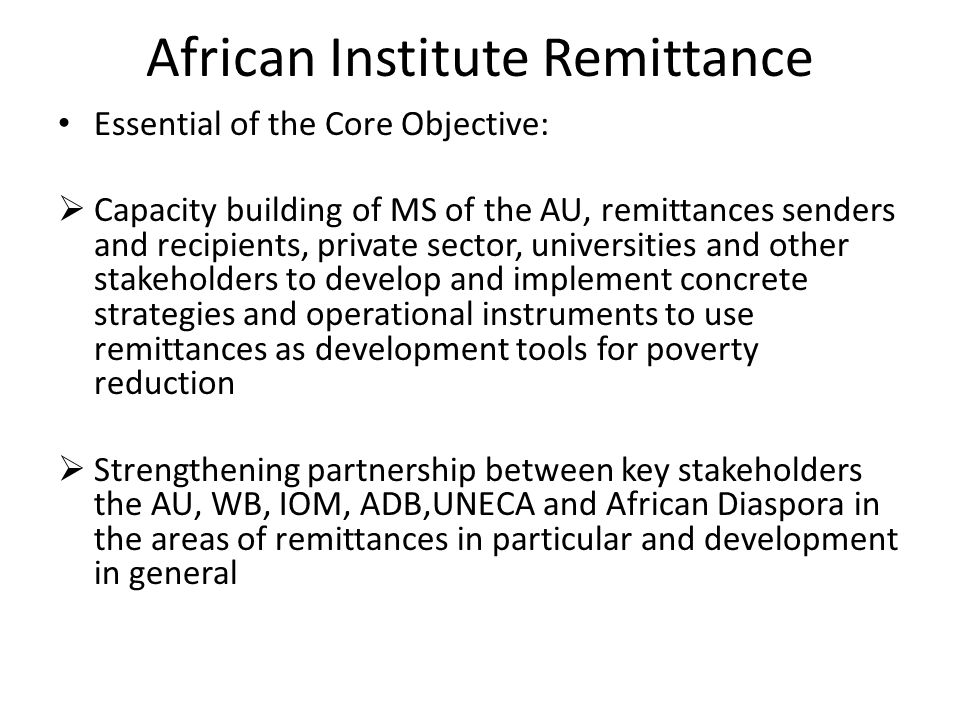 ARI: Outcomes Devising policies to create an enabling institutional policy environment and regulatory frameworks Improved methodologies for recording and analysis of remittances and migration data Proposed regulated frameworks and encourage competition to achieve reduction in transfer costs Diaspora bonds, remittances securitized for credit/loans access from global financial markets Remittance-based Investment Fund established and accessed by stakeholders