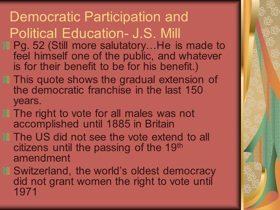 Democratic Participation and Political Education- J.S. Mill Pg. 52 (Still more salutatory…He is made to feel himself one of the public, and whatever i