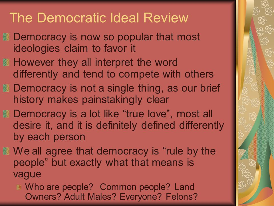 The Democratic Ideal Review Democracy is now so popular that most ideologies claim to favor it However they all interpret the word differently and ten